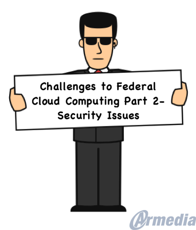 Challenges to Federal Cloud Computing Part 2 - Security Issues
