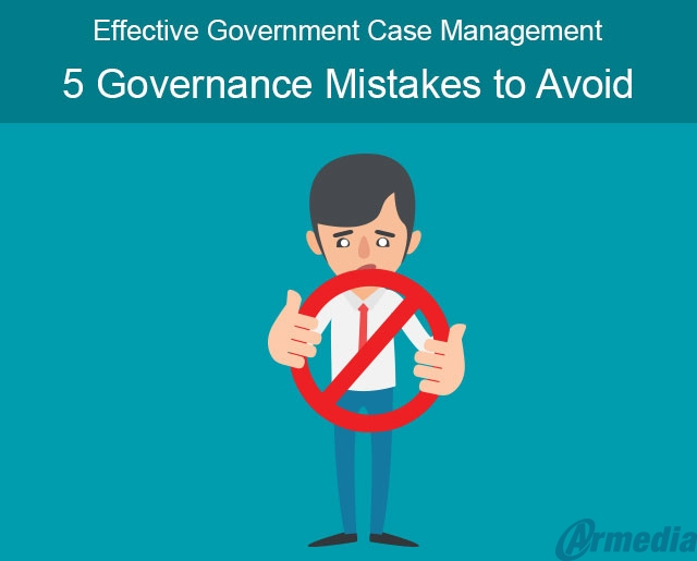 Effective Government Case Management – 5 Governance Mistakes to Avoid