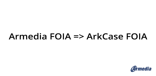 Armedia Contributes FOIA Solution To ArkCase Core – Press Release