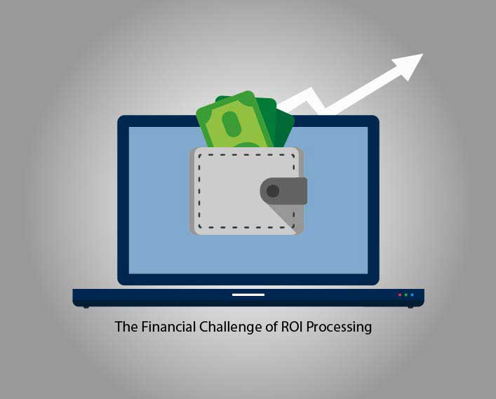 The financial challenge of ROI processing