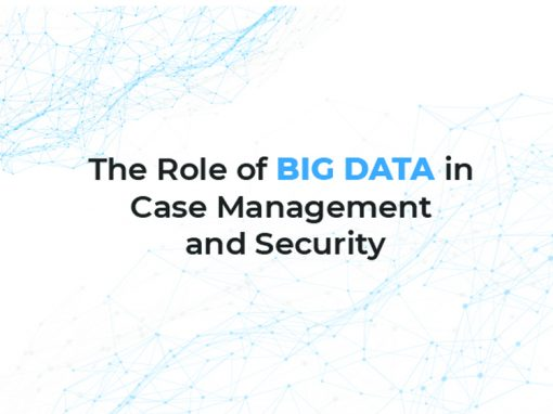 The Role of Big Data in Case Management and Security